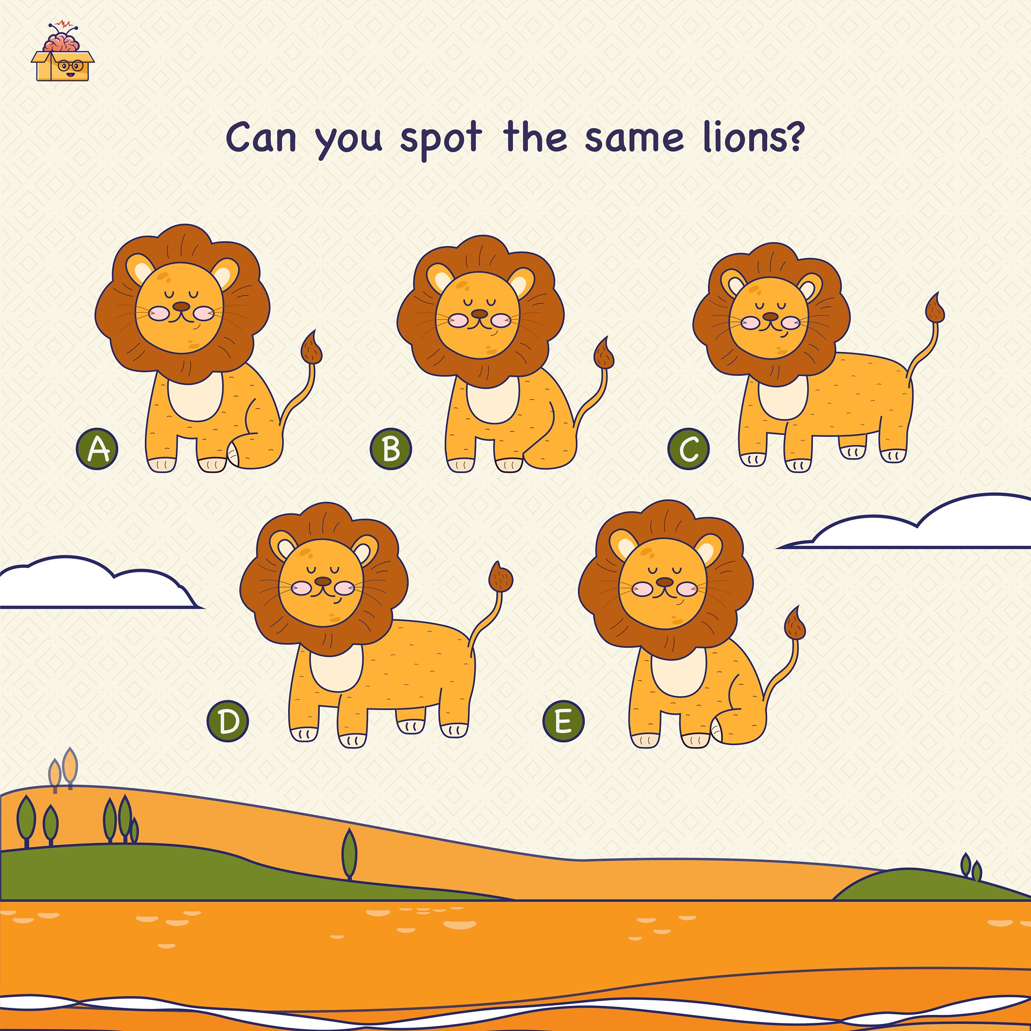 Smart Brains, it's time to test your observation skills.  If you can spot the same lions you might be a true genius. (Psst…Post your time along with the answer. Let's see who solved the fastest.)